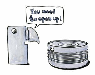 Drawing of a can opener saying you need to open up to a closed can