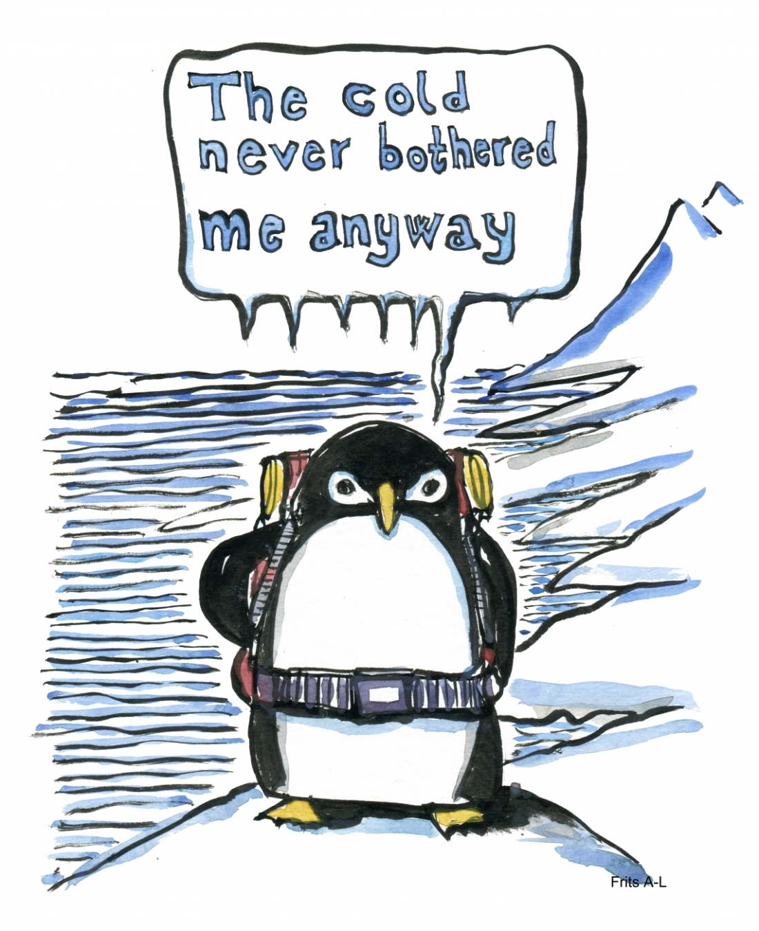 Drawing of a penguin with a backpack saying The cold never bothered me anyway
