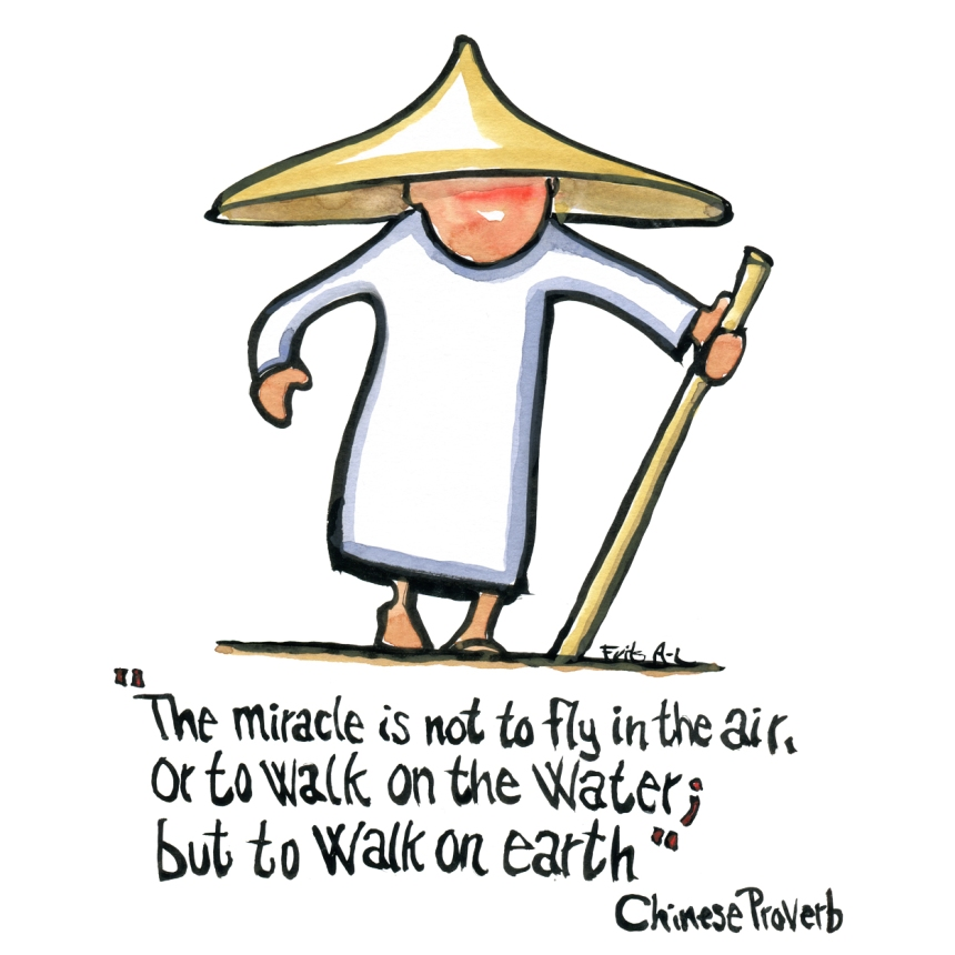 Drawing and Chinese proverb: The miracle is not to fly in the air, or to walk on water, but to walk on earth