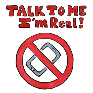 no phone zone illustration - talk to me i'm real text