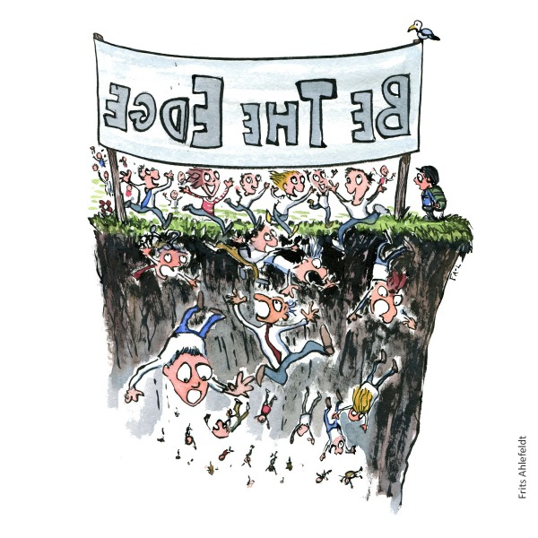 "People running towards an edge with a huge banner that states ""be the edge"" - falling down on the other side. Illustration by Frits Ahlefeldt"