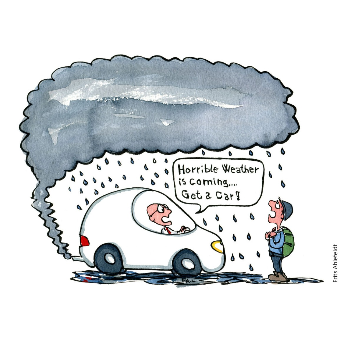 """Cartoon drawing of a man sitting in a car saying """" horrible weather is coming... get a car"""" To a hiker outside. while the car creates the bad weather. illustration by Frits Ahlefeldt"""