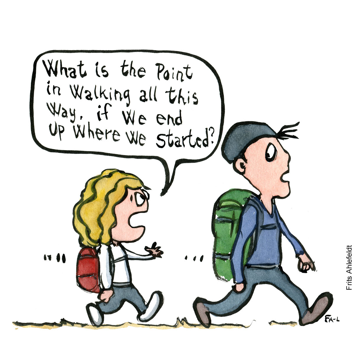 Two hikers walking, one say what is the point in walking all this way if we end up where we started. Illustration by Frits Ahlefeldt