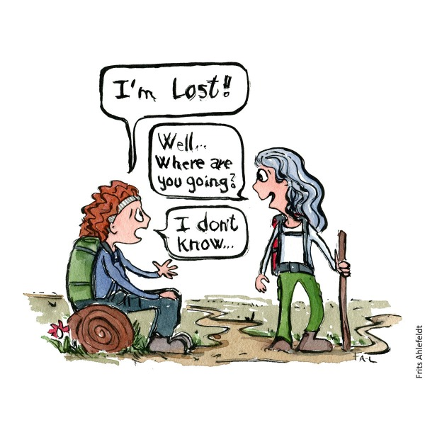 Illustration of lost hiker saying i'm lost another hiker ask well, where are you going? - I don't know the first answer. Hiking illustration by Frits Ahlefeldt